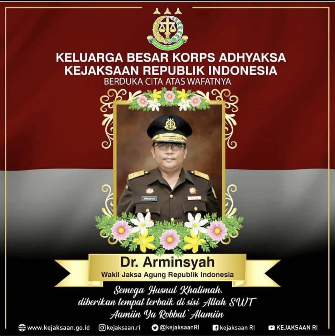 Berduka cita yang sedalam-dalamnya atas wafatnya Dr. Arminsyah, SH., M.Si Wakil Jaksa Agung RI 04-04-2020